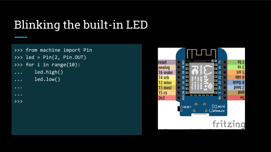 Blinking the built-in LED >>> from machine impo...