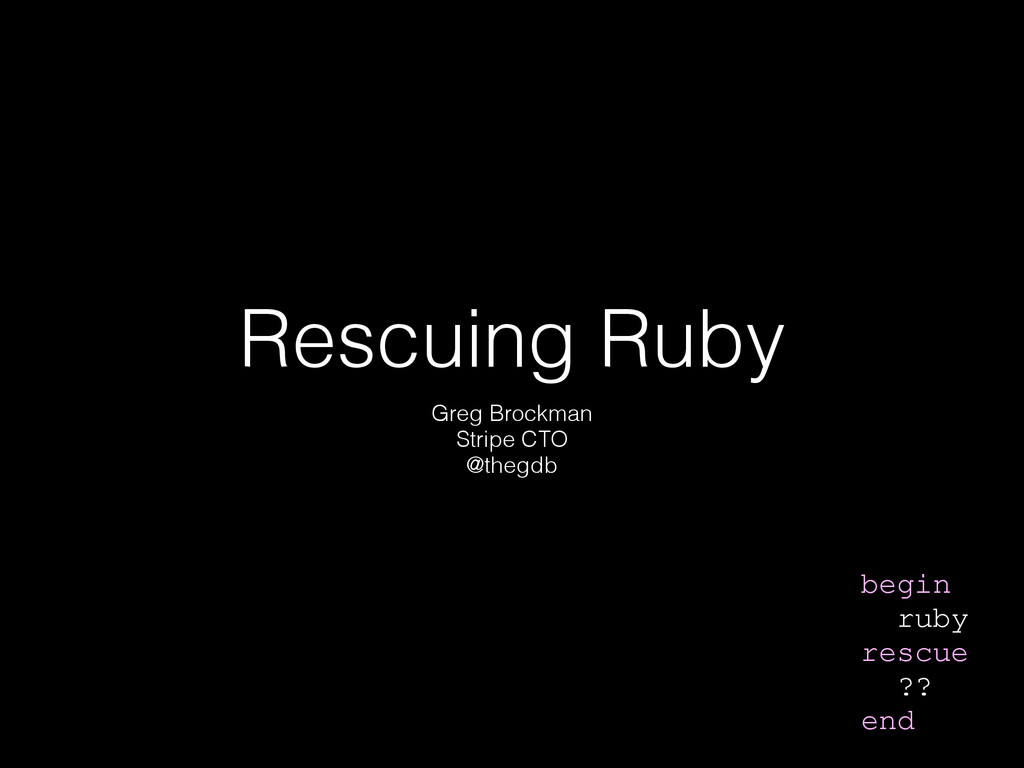 Rescuing Ruby Greg Brockman Stripe CTO @thegdb ...