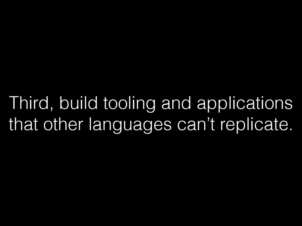 Third, build tooling and applications that othe...