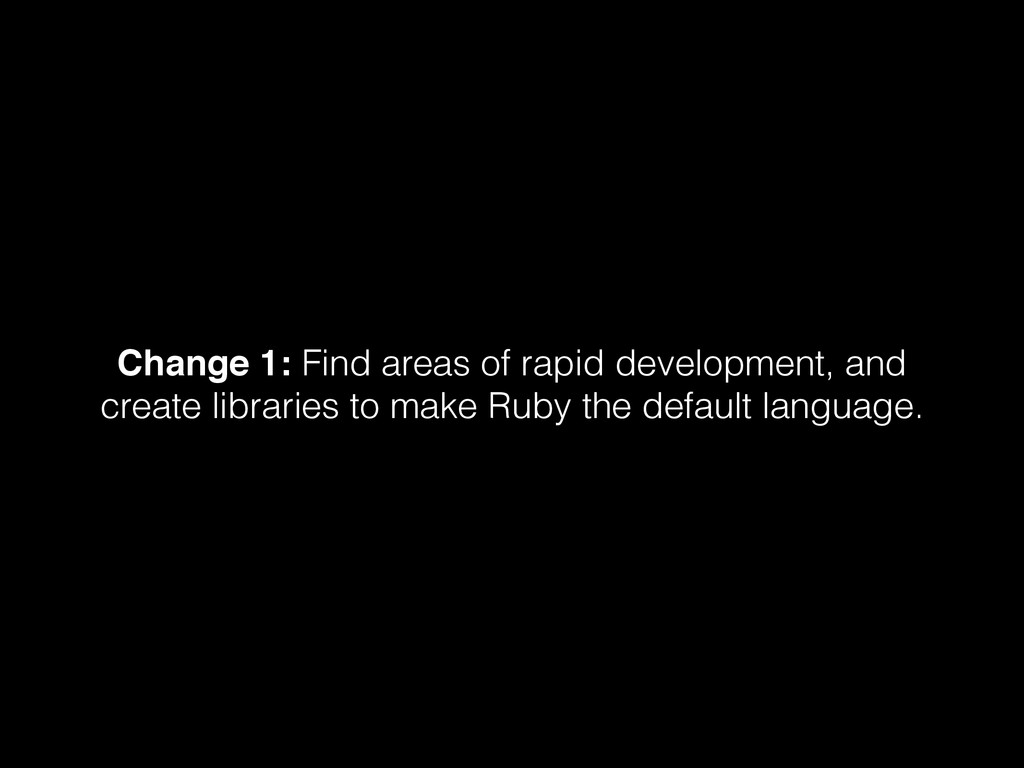 Change 1: Find areas of rapid development, and ...