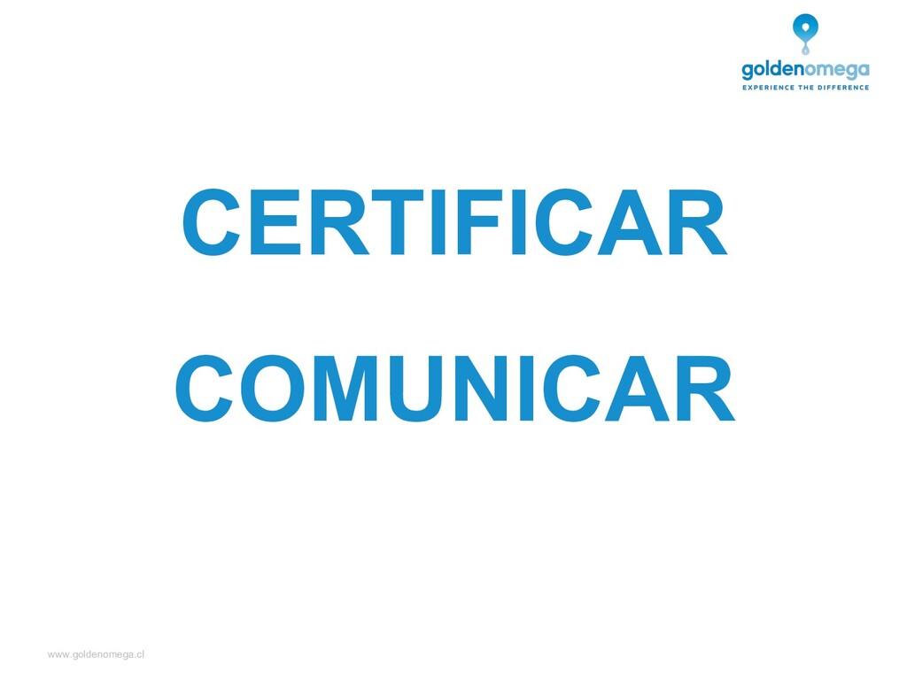 www.goldenomega.cl CERTIFICAR COMUNICAR