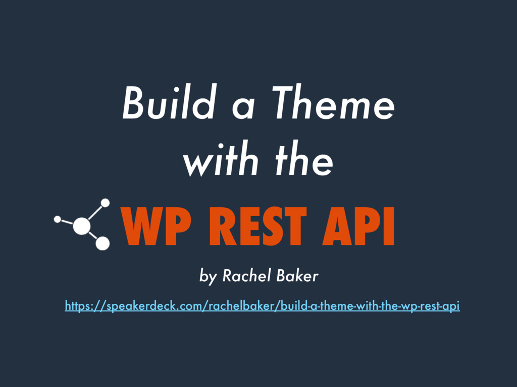 WP REST API by Rachel Baker Build a Theme with ...