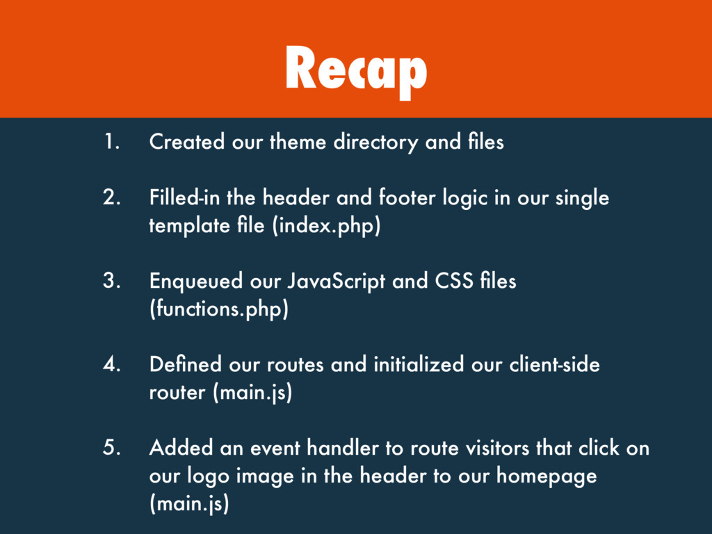 Recap 1. Created our theme directory and files 2...