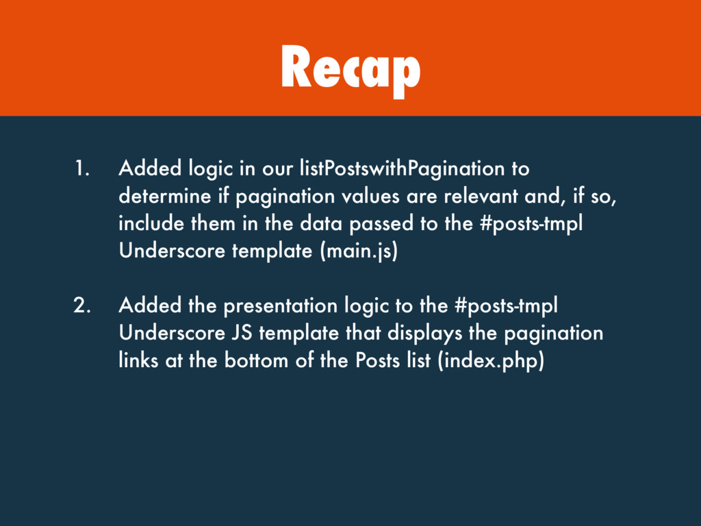 Recap 1. Added logic in our listPostswithPagina...