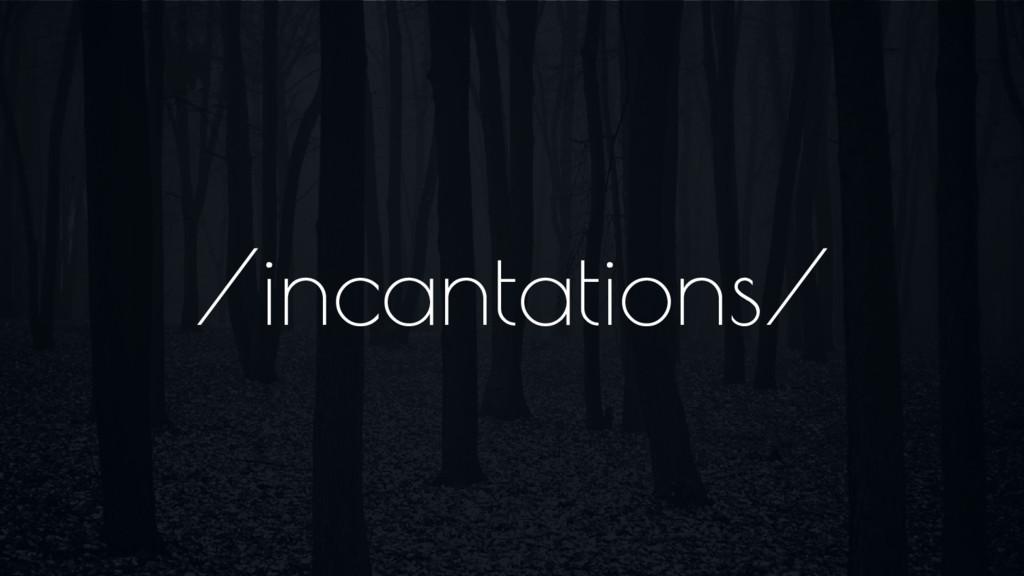 /incantations/