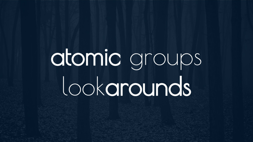 atomic groups lookarounds