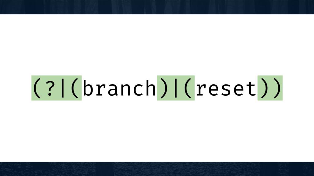 (?|(branch)|(reset))