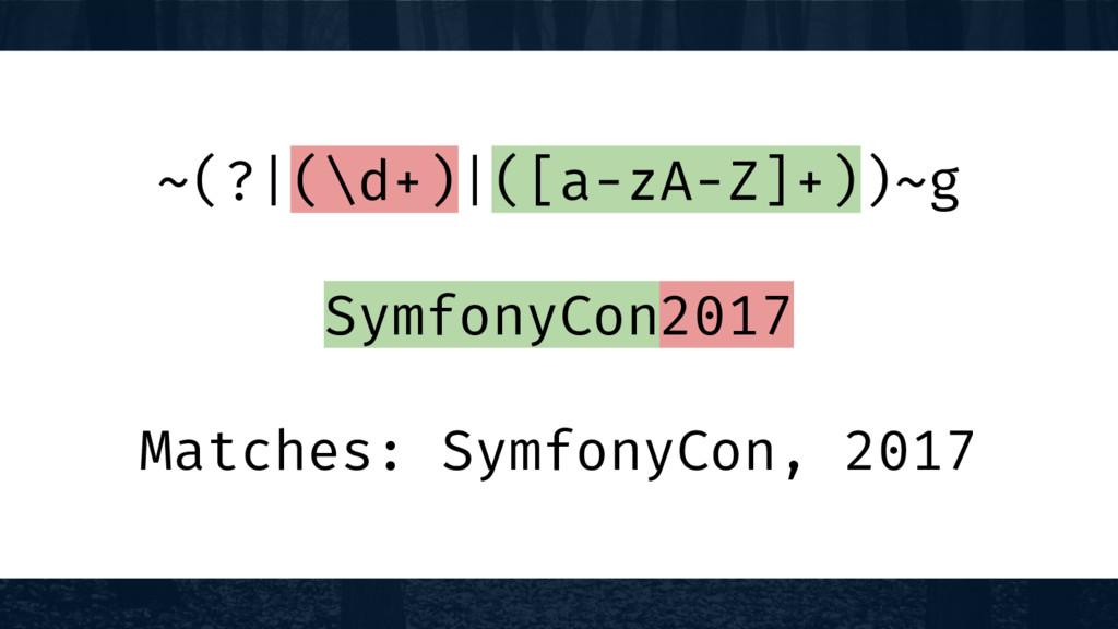 ~(?|(\d+)|([a-zA-Z]+))~g SymfonyCon2017 Matches...