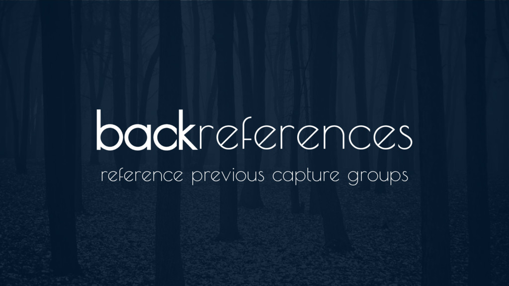 backreferences reference previous capture groups