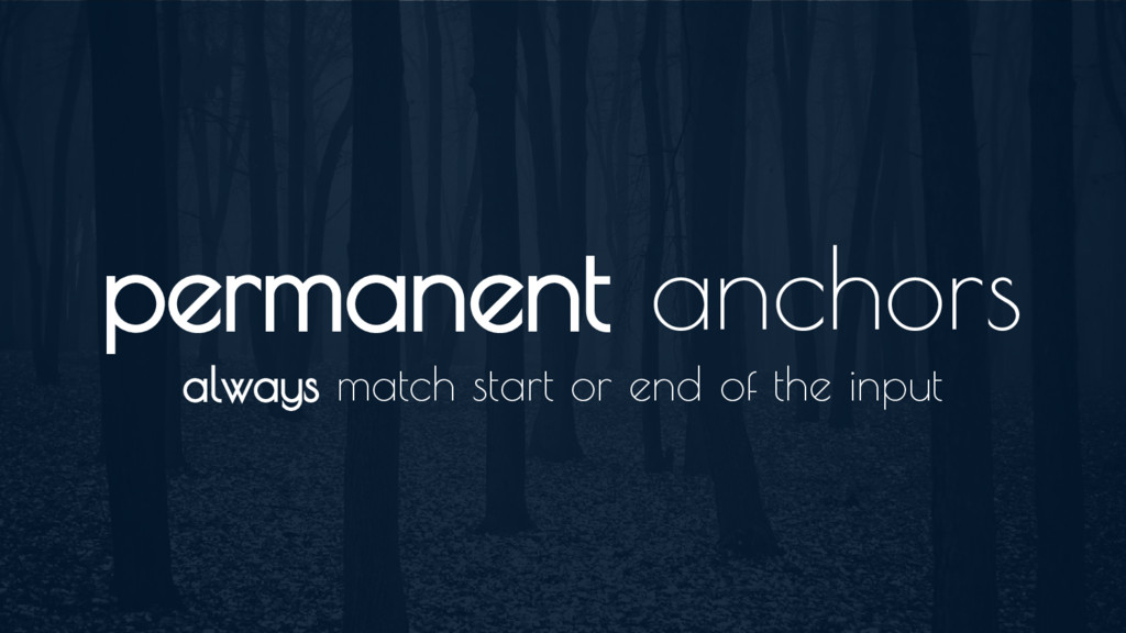 permanent anchors always match start or end of ...