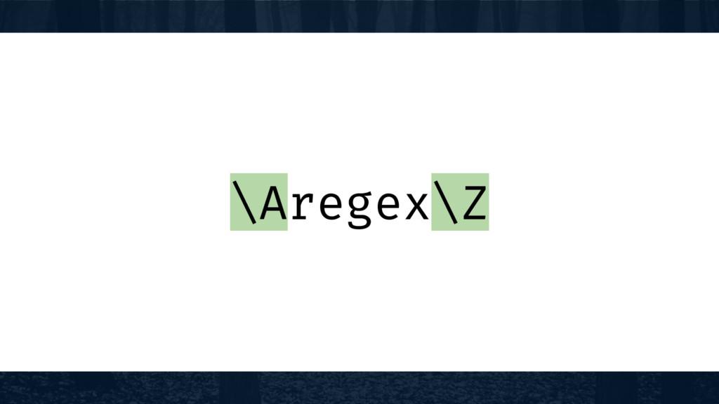 \Aregex\Z