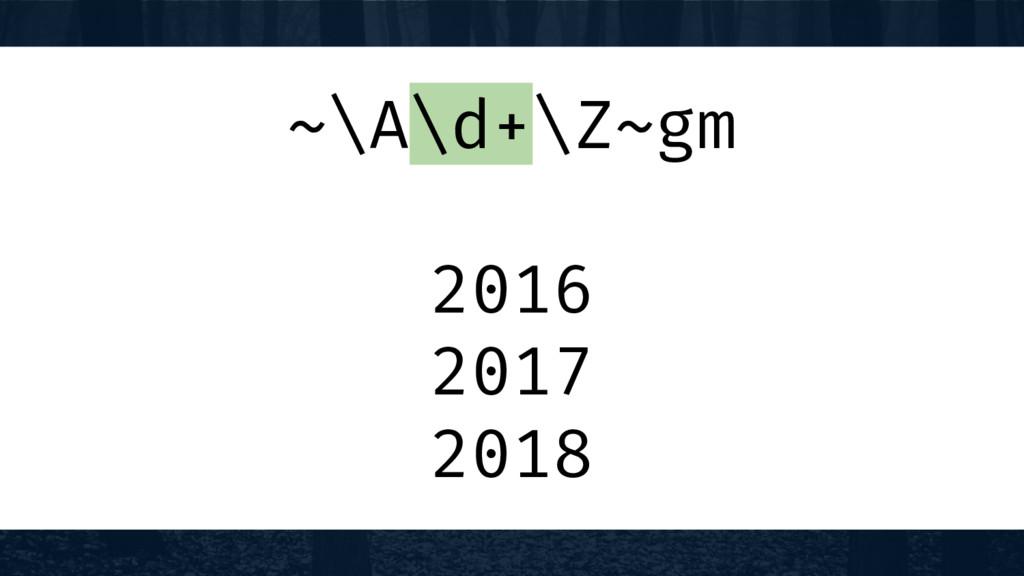~\A\d+\Z~gm 2016 2017 2018