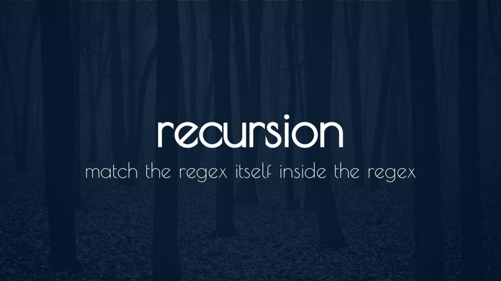 recursion match the regex itself inside the reg...