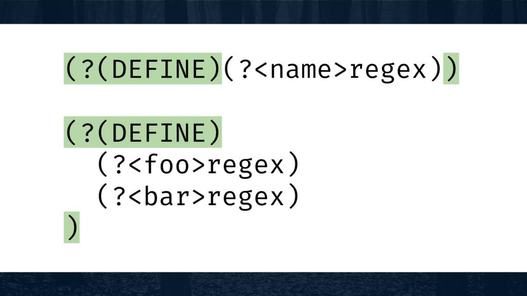 (?(DEFINE)(?<name>regex)) (?(DEFINE) (?<foo>reg...
