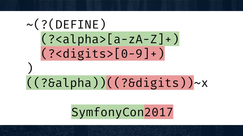 ~(?(DEFINE) (?<alpha>[a-zA-Z]+) (?<digits>[0-9]...