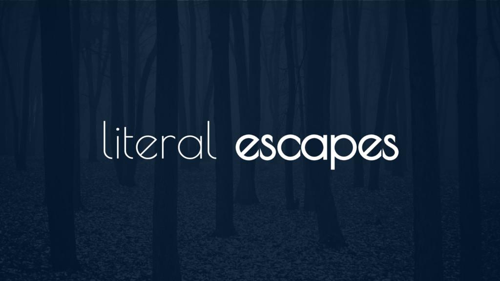 literal escapes