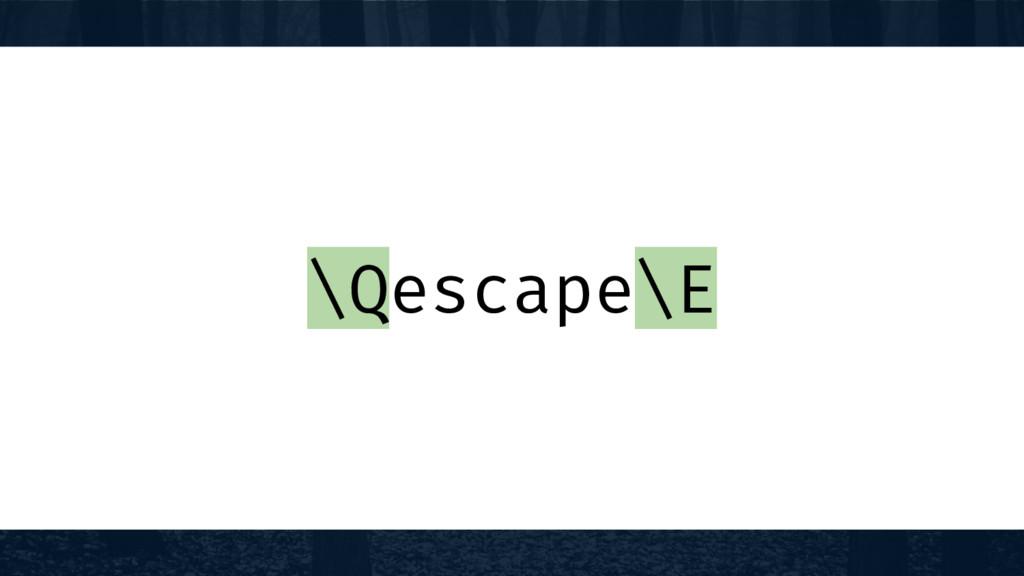 \Qescape\E