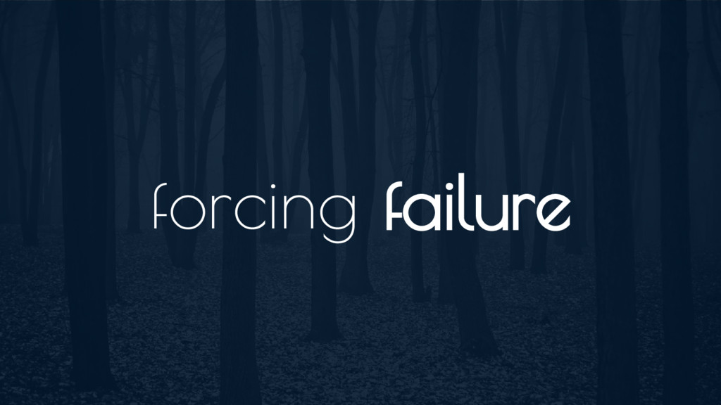 forcing failure
