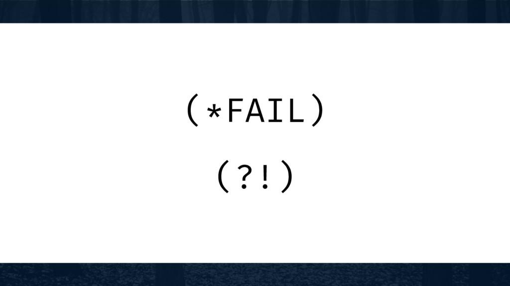(*FAIL) (?!)