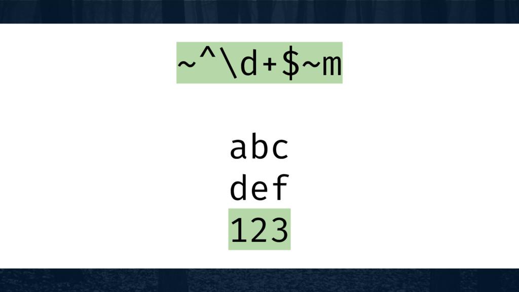 ~^\d+$~m abc def 123