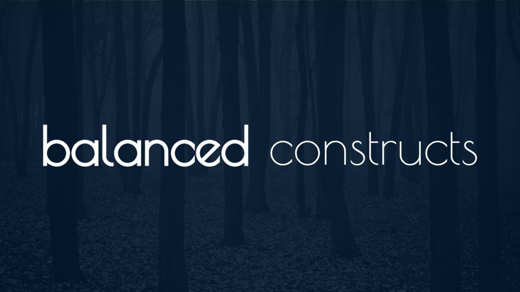 balanced constructs