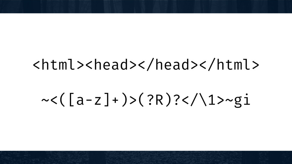 <html><head></head></html> ~<([a-z]+)>(?R)?</\1...