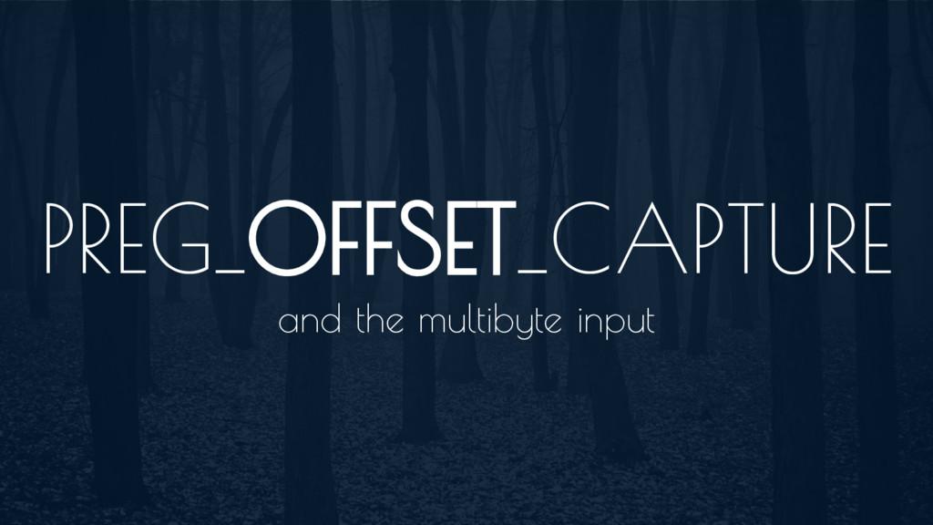 PREG_OFFSET_CAPTURE and the multibyte input