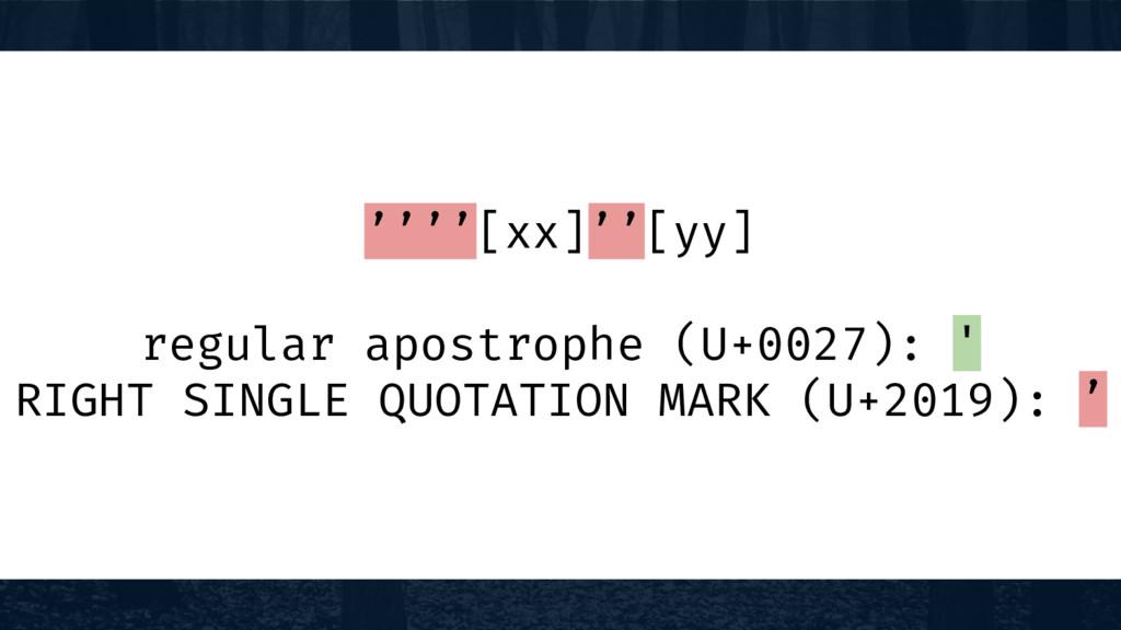 ''''[xx]''[yy] regular apostrophe (U+0027): ' R...