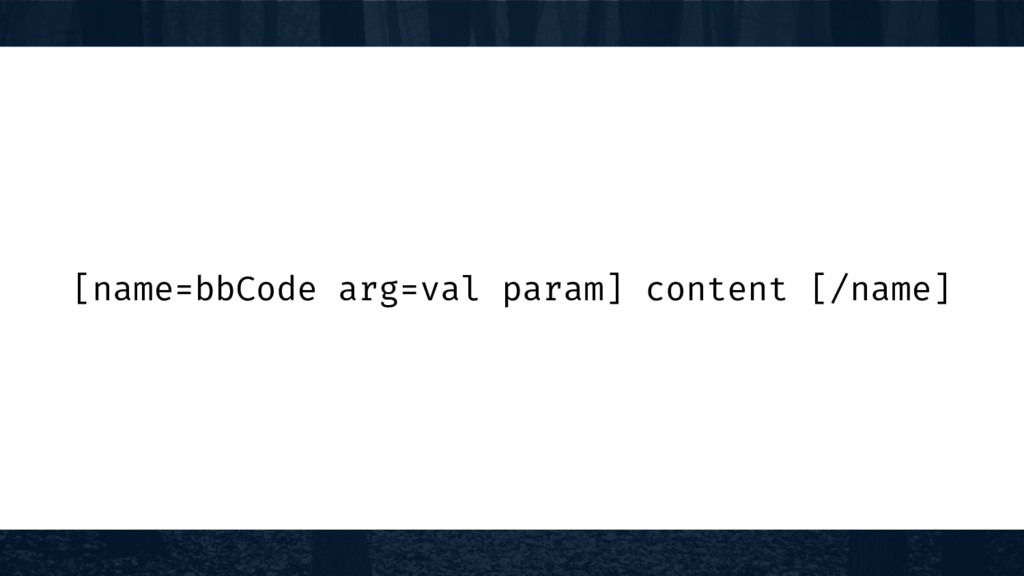 [name=bbCode arg=val param] content [/name]