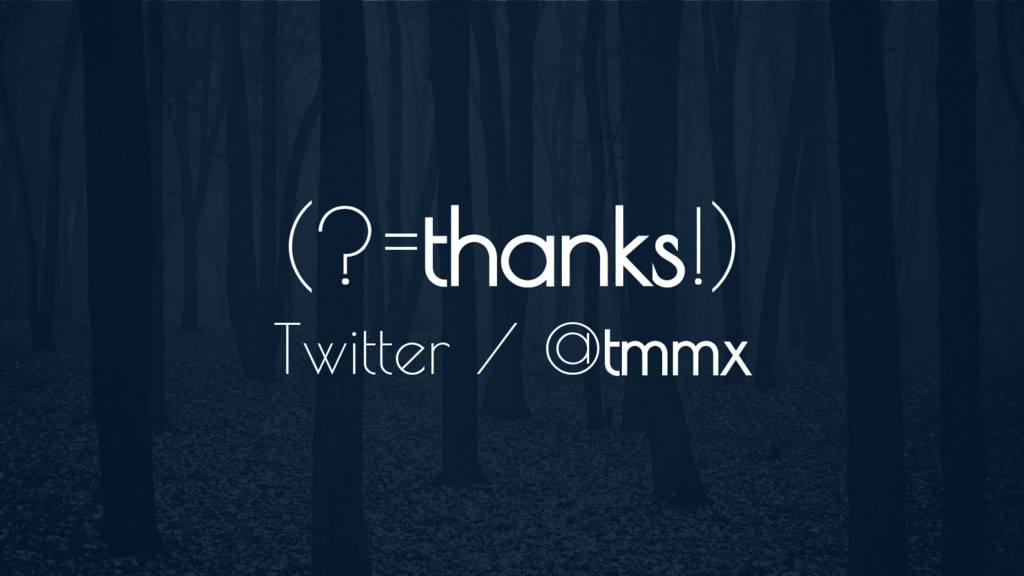 (?=thanks!) Twitter / @tmmx