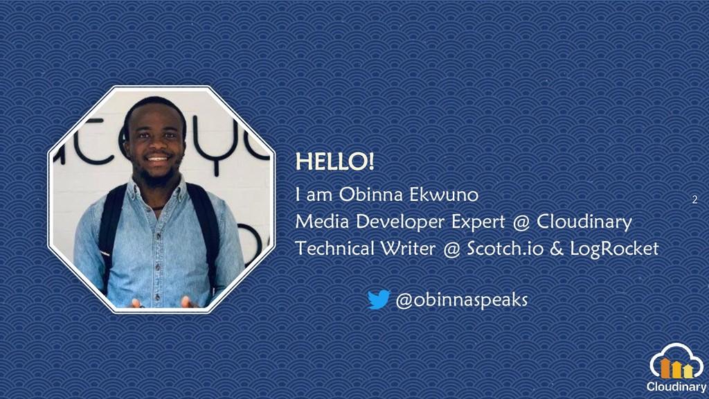 HELLO! I am Obinna Ekwuno Media Developer Exper...