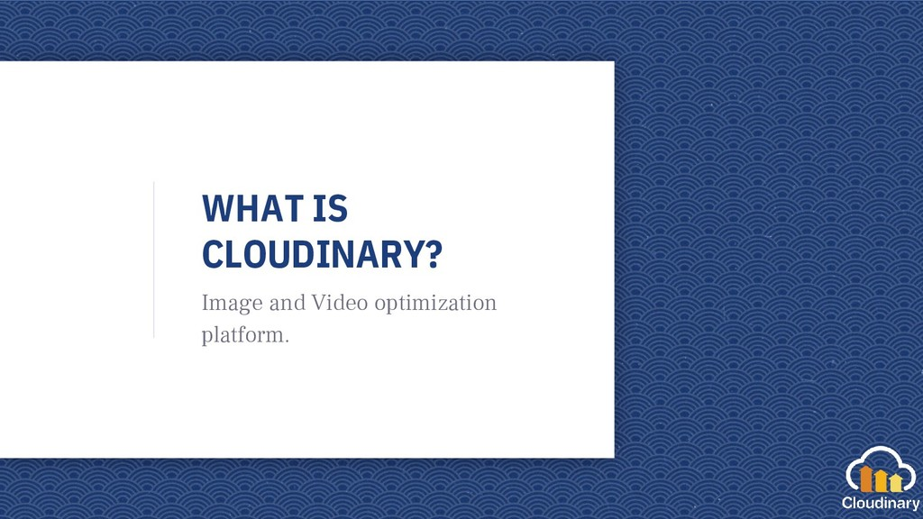 WHAT IS CLOUDINARY? Image and Video optimizatio...