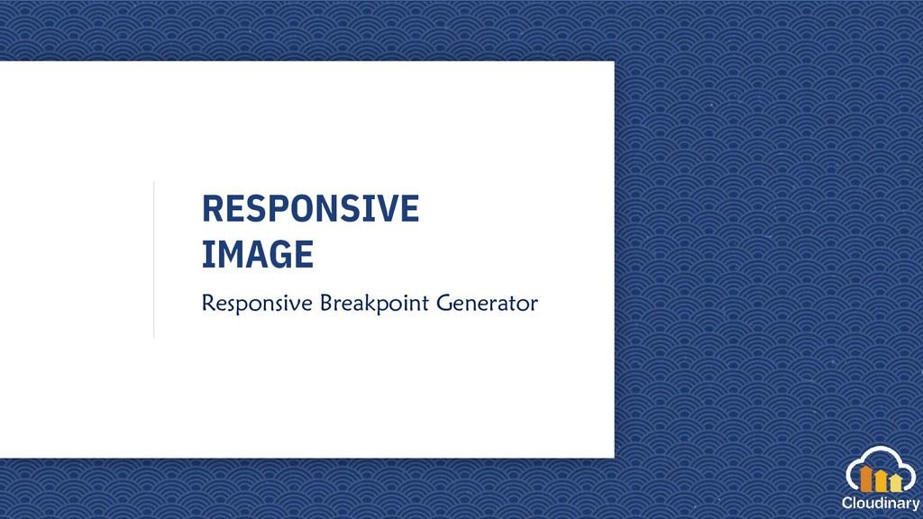 RESPONSIVE IMAGE Responsive Breakpoint Generator