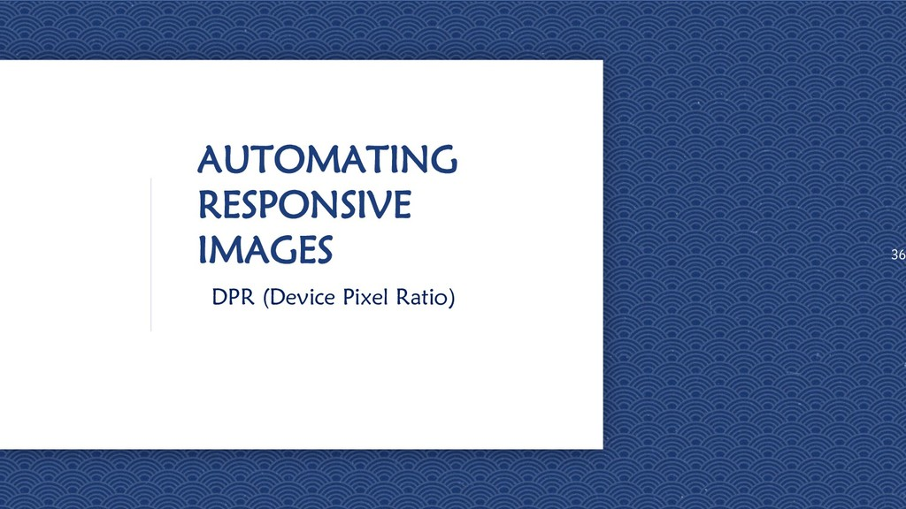 AUTOMATING RESPONSIVE IMAGES DPR (Device Pixel ...