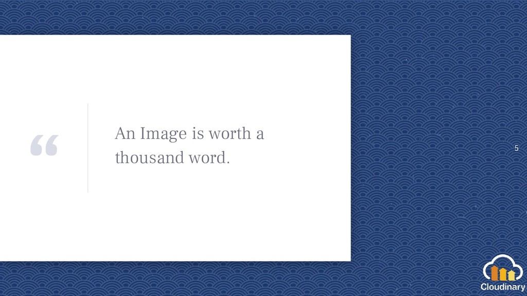 """"""" An Image is worth a thousand word. 5"""
