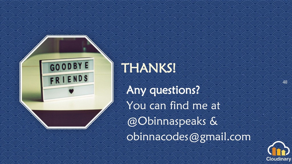 48 THANKS! Any questions? You can find me at @O...
