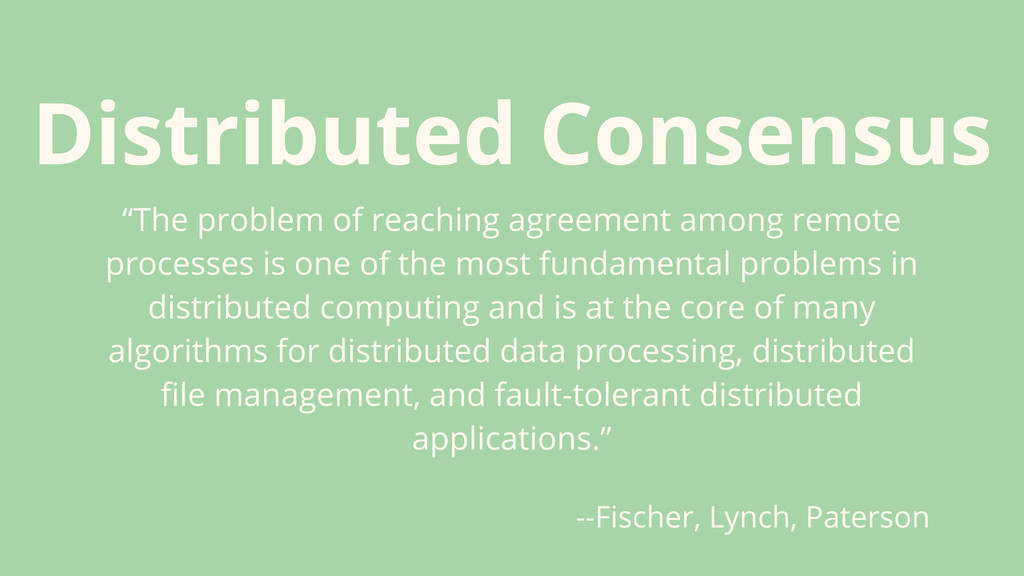"""Distributed Consensus """"The problem of reaching ..."""
