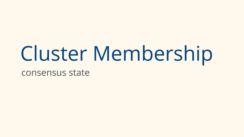 Cluster Membership consensus state