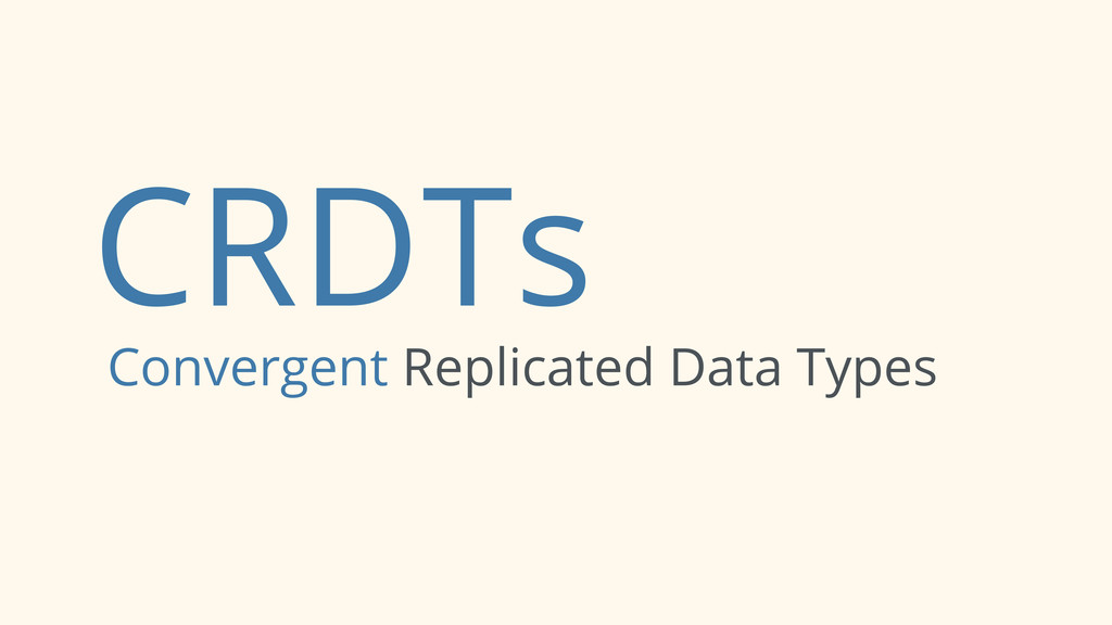 CRDTs Convergent Replicated Data Types