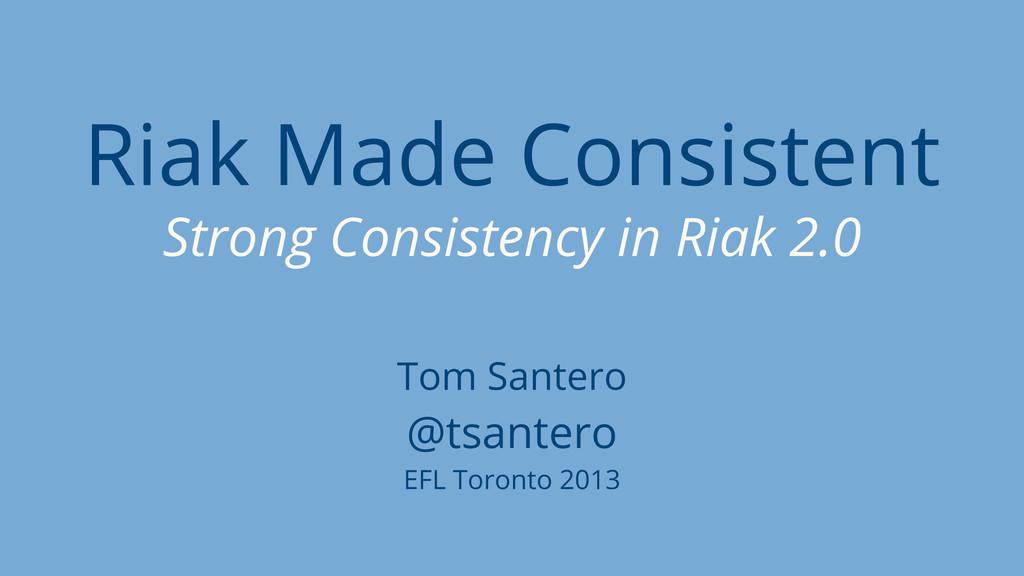 Riak Made Consistent Strong Consistency in Riak...
