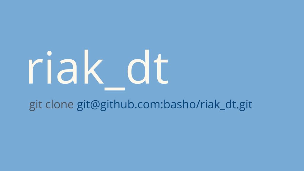 riak_dt git clone git@github.com:basho/riak_dt....