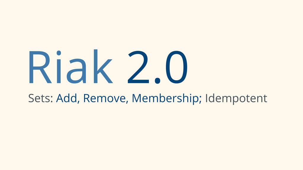 Riak 2.0 Sets: Add, Remove, Membership; Idempot...