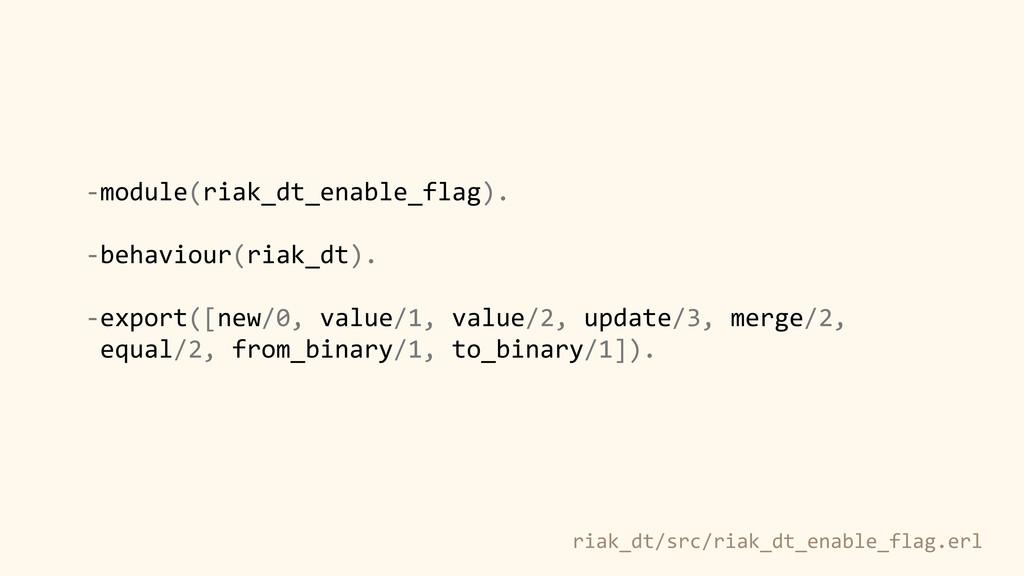 -‐module(riak_dt_enable_flag). -‐behaviour(ri...