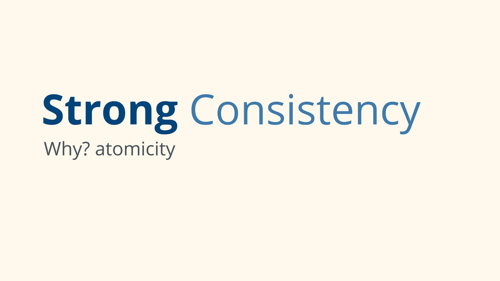 Strong Consistency Why? atomicity