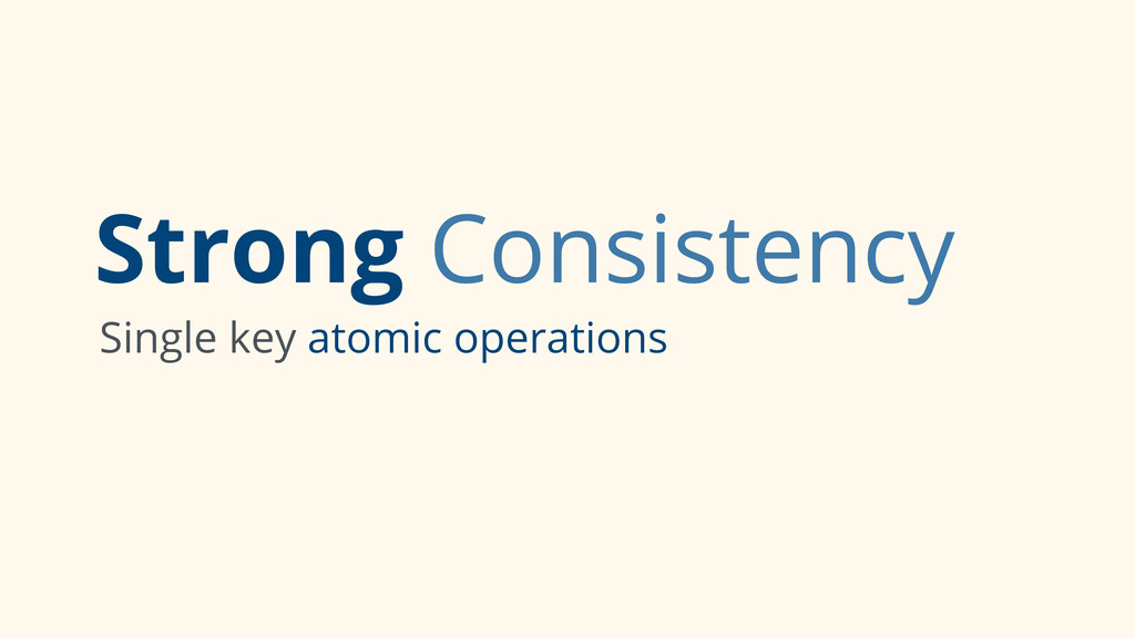 Strong Consistency Single key atomic operations