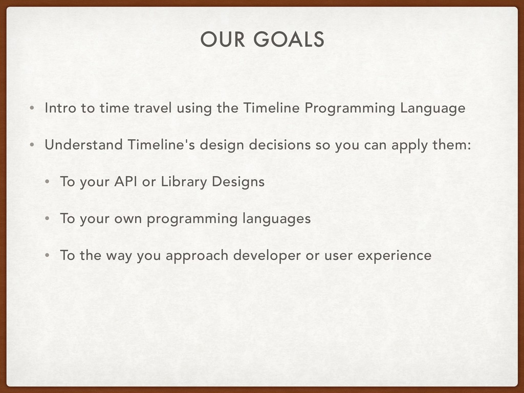 OUR GOALS • Intro to time travel using the Time...