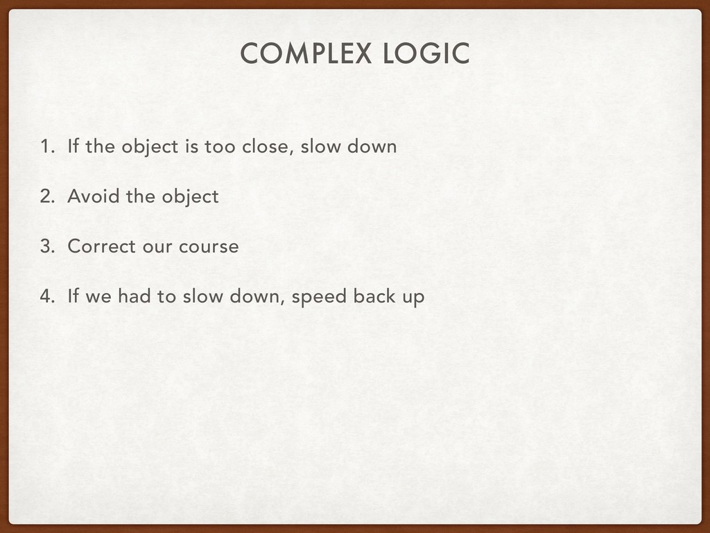 COMPLEX LOGIC 1. If the object is too close, sl...