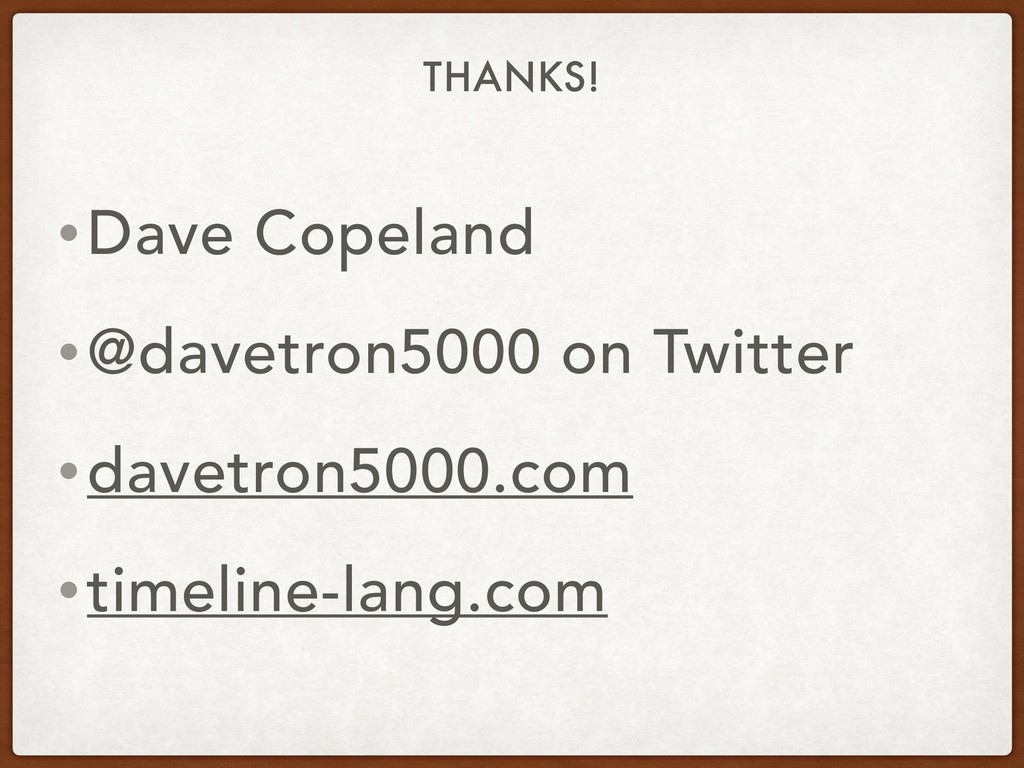 THANKS! •Dave Copeland •@davetron5000 on Twitte...