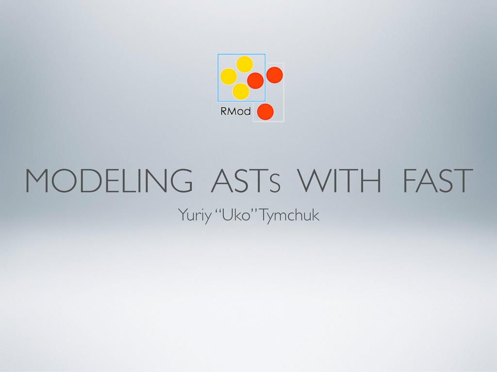 """MODELING ASTS WITH FAST Yuriy """"Uko"""" Tymchuk"""