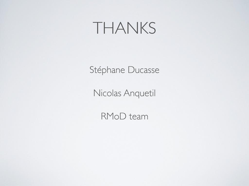THANKS Stéphane Ducasse Nicolas Anquetil RMoD t...